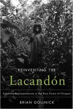 Reinventing the Lacandon: Subaltern Representations in the Rain Forest of Chiapas by Brian Gollnick http://www.amazon.com/dp/081652629X/ref=cm_sw_r_pi_dp_DsSkub0MDNX14