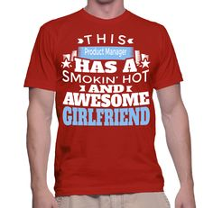 This Product Manager Has A Smokin' Hot And Awesome Girlfriend T-Shirt