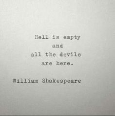 After seeing all the reports on how the evil monsters burned that poor soul alive & what they did to our Ambassador, I really do think Shakespeare said it best . Shakespeare Devils & Hell Quote Typed on Typewriter by farmnflea Hell Quotes, Poem Quotes, Lyric Quotes, Words Quotes, Great Quotes, Quotes To Live By, Life Quotes, Inspirational Quotes, Sayings