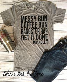 Unisex Messy Bun Coffee Run Gangster Rap Get it Done Handle it Triblend Tshirt - Inspirational T Shirts - Ideas of Inspirational T Shirts - Unisex Messy Bun Coffee Run Gangster Rap Get it Done Handle it Triblend Tshirt by EdensDoor on Etsy Mom Of Boys Shirt, Mom Shirts, Cute Shirts, Funny Shirts, Gangster Rap, Casual Outfits, Cute Outfits, Look Girl, Vinyl Shirts