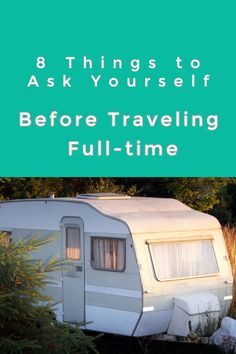 Considering full-time travel? Be sure you answer these 8 things to ask yourself before traveling full-time. They are sure to help you decide if the nomad lifestyle is right for you and your family!