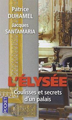 Télécharger Livre L'Elysée, coulisses et secrets d'un palais Ebook Kindle Epub PDF Gratuit