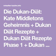Die Dukan-Diät: Kate Middletons Geheimnis + Dukan Diät Rezepte + Dukan Diät Rezepte Phase 1 + Dukan Diät Vorher Nachher + schnell abnehmen