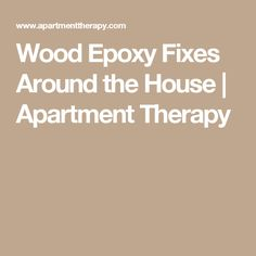 Wood Epoxy Fixes Around the House | Apartment Therapy