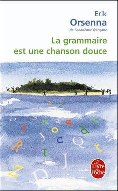 La grammaire est une chanson douce, Erik Orsenna