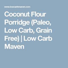 Coconut Flour Porridge (Paleo, Low Carb, Grain Free) | Low Carb Maven