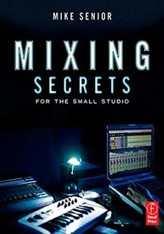 Mixing Secrets for the Small Studio. Studio 1 Productions https://www.studio1productions.com