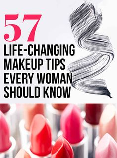 57 Life-Changing Makeup Tips Every Woman Should Know- Perfect for people like myself that love a good tip!
