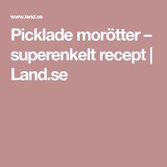 Picklade morötter – superenkelt recept | Land.se