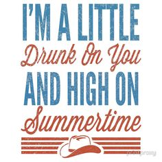 I'm a little drunk on you and high on summertime