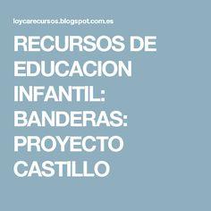 RECURSOS DE EDUCACION INFANTIL: BANDERAS: PROYECTO CASTILLO