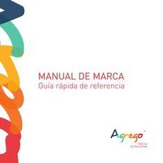 Manual de identidad AGREGO  MANUAL DE MARCA Agrego, fábrica de soluciones. Agencia de diseño integral, dedicada a brindar servicios de diseño gráfico, industrial, web, animaciones, fotografía y video.