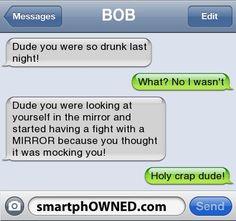 BOBDude you were so drunk last night! Funny Drunk Texts, Funny Texts Jokes, Funny Texts Crush, Text Jokes, Funny Text Fails, Drunk Humor, Crazy Funny Memes, Really Funny Memes, Funny Cartoons