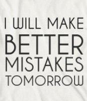 i will make better mistakes tomorrow quote - Google Search