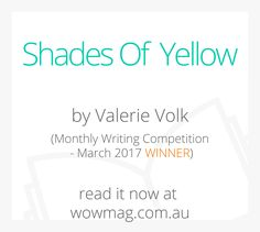Congratulations Valerie Volk Shades Of Yellow is March's Winning Story and you have won a $20 W.O.W OP SHOP voucher & a $20 Officeworks gift card. Read her story now at wowmag.com.au #wowfun First Story, Shades Of Yellow, Trivia, Competition, Congratulations, Writing, Reading, Gift, Shop