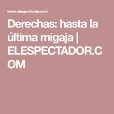 Derechas: hasta la última migaja | ELESPECTADOR.COM