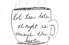 tea late at night ♥