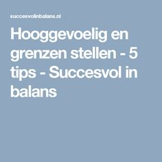 Hooggevoelig en grenzen stellen - 5 tips - Succesvol in balans Sensory Processing Disorder, Stress Less, Soul Searching, Highly Sensitive, Yoga For Kids, Introvert, Self Improvement, Adhd, Personal Development