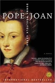 Pope Joan was a legendary female Pope who allegedly reigned for a few years some time during the Middle Ages. Loved it.