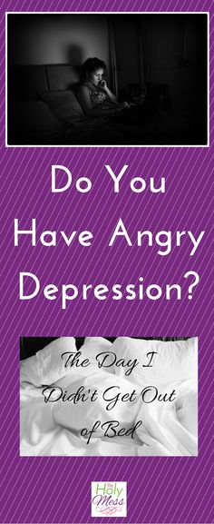 Do You Have Angry Depression? The Day I Didn't Get Out of Bed because of depression, anxiety, and stress. If you find yourself angry and depressed together, click to read what to do next.
