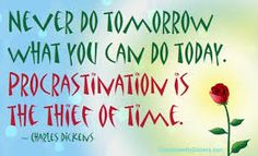 """My advice is, never do tomorrow what you can do today. Procrastination is the thief of time. Collar him! Micawber in Dicken's ""David Copperfield"" Fantasy Authors, Fantasy Books, Some Quotes, Quotes To Live By, Fantasy Quotes, How To Stop Procrastinating, Running Inspiration, Geek Out, What You Can Do"