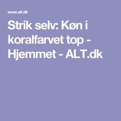 Strik selv: Køn i koralfarvet top - Hjemmet - ALT.dk