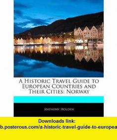 A Historic Travel Guide to European Countries and Their Cities Norway (9781171060628) Anthony Holden , ISBN-10: 1171060629  , ISBN-13: 978-1171060628 ,  , tutorials , pdf , ebook , torrent , downloads , rapidshare , filesonic , hotfile , megaupload , fileserve