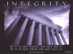 """The simplicity of integrity: """"If it is not right, do not do it. If it is not true, do not say it."""" ~Marcus Aurelius"""