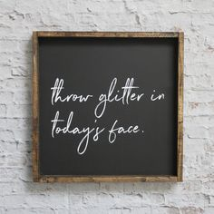 Throw Glitter in Today's Face | Wood Sign farmhouse signs, rustic signs, fixer upper style, home decor, rustic decor, inspiring quotes, wood sign sayings, magnolia market, rustic signs, boho, boho style, eclectic living, living room inspiration, gallery wall decor, gallery wall signs
