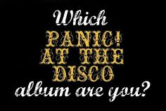 Which Panic! At The Disco Album Are You Actually