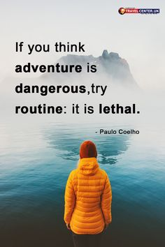 If you think adventure is dangerous, try routine: It's lethal - Paulo Coelho Top Quotes, Great Quotes, Quotes To Live By, Life Quotes, Positive Quotes, Motivational Quotes, Inspirational Quotes, Adventure Time, Adventure Travel