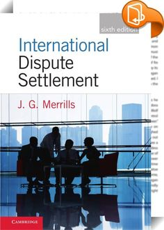 International Dispute Settlement    :  The latest edition of this successful textbook on the techniques and institutions used to solve international disputes, how they work and when they are used, looks at diplomatic (negotiation, mediation, inquiry and conciliation) and legal methods (arbitration, judicial settlement). It uses many, often topical, examples of each method in practice to place the theory of how things should work in the context of real-life situations, helping the reade...