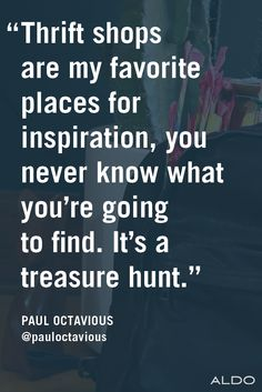 You'll never know what you can find in a thrift store. Paul Octavious knows how much inspiration can come from places you never expected.