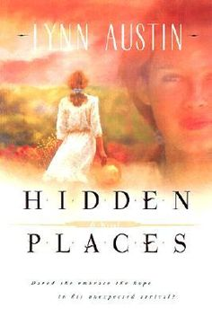 Hidden Places by Lynn Austin - Good book with a lot of unexpected little plot twists!
