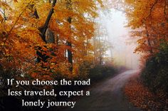 If you chose the road less traveled, expect a lonely journey