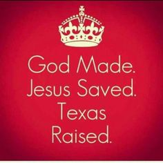God made, Jesus saved, Texas raised.