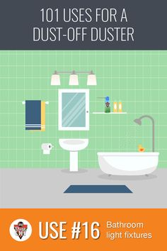 Use 16 of 101 for Dust-Off Dusters: Bathroom lights. You want to make sure the light fixtures in your bathroom aren't getting fogged up with dust! Keep the lights shining bright with the blast of a Dust-Off Duster.