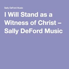 I Will Stand as a Witness of Christ – Sally DeFord Music Sally Deford Music, Sheet Music, Christ, Songs, Song Books, Music Sheets