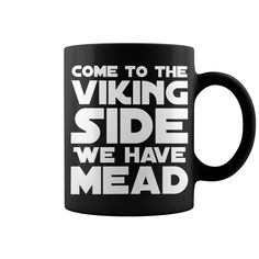 Come to the viking-side we have mead Mug