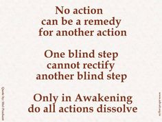No action can be a remedy for another action. One blind step cannot rectify another blind step. Only in Awakening do all actions dissolve. ~ Shri Prashant #ShriPrashant #Advait #action #remedy #awakening #awareness Read at:- prashantadvait.com Watch at:- www.youtube.com/c/ShriPrashant Website:-www.advait.org.in Facebook:- www.facebook.com/prashant.advait LinkedIn:- www.linkedin.com/in/prashantadvait Twitter:- https://twitter.com/Prashant_Advait