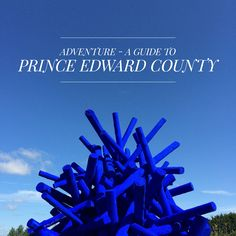A Guide to Prince Edward County, Ontario, Canada | Swell Made Co.