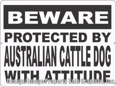 Beware Protected by Australian Cattle Dog w/ Attitude Sign