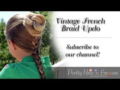 How To:Vintage French Braid Updo | Pretty Hair is Fun