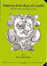 Empresas de los Reyes de Castilla : con máximas y documentos para príncipes / recogidas, exordenadas e iluminadas por Francisco Gómez de la Reguera ; edición de Nieves Pena Sueiro - A Coruña : SIELAE ; [Ferrol] : Sociedad de Cultura Valle Inclán, 2011