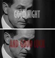 Good Night & Good Luck: We will not walk in fear, one of another. We will not be driven by fear into an age of unreason if we dig deep into our history & our doctrine, & remember that we are not descended from fearful men. Not from men who feared to write, to associate, to speak, & to defend the causes that were for the moment, unpopular. This is no time for men who oppose Sen. McCarthy's methods to keep silent or for those who approve. We can deny our heritage & our history but we cannot…