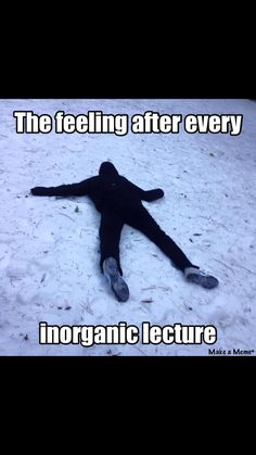 Know that feeling too well #meme #funny #relatable  #inorganic #chemlife #college #school #snow #giveup #makeitthrough