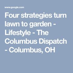 Four strategies turn lawn to garden - Lifestyle - The Columbus Dispatch - Columbus, OH
