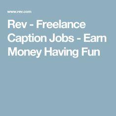 Rev - Freelance Caption Jobs - Earn Money Having Fun