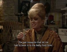 """You constantly maintain a blood alcohol level. From Signs Patsy Stone From 'Absolutely Fabulous' Is Your Spirit Animal"""" Patsy Stone, Funny Quotes, Funny Memes, Hilarious, Tv Quotes, Absolutely Fabulous Quotes, Patsy And Eddie, Stone Quotes, Betty Ford"""
