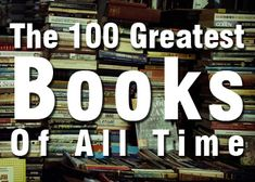 Wikipedia list of 100 greatest books of all time.